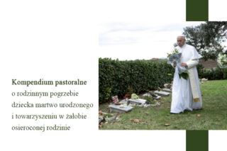 Kompendium pastoralne o rodzinnym pogrzebie dziecka martwo urodzonego i towarzyszeniu w żałobie osieroconej rodzinie